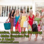 Glucosamine, Music, and Shopping: How to Make Exercise Fun