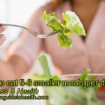 Weight-Loss Tips and Tricks: Try to eat 5-6 smaller meals per day